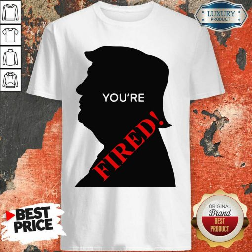 Donald Trump You'Re Fired Presidential Election Shirt-Design By Soyatees.com