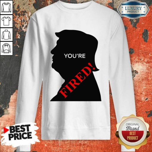 Donald Trump You'Re Fired Presidential Election Sweatshirt-Design By Soyatees.com