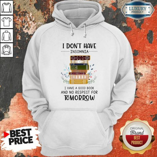 I Don'T Have Insomnia I Have A Good Book And No Respect For Tomorrow Hoodie-Design By Soyatees.com