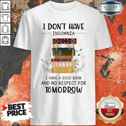 I Don'T Have Insomnia I Have A Good Book And No Respect For Tomorrow Shirt-Design By Soyatees.com