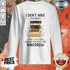 I Don'T Have Insomnia I Have A Good Book And No Respect For Tomorrow Sweatshirt-Design By Soyatees.com