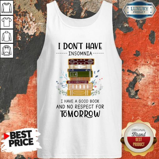 I Don'T Have Insomnia I Have A Good Book And No Respect For Tomorrow Tank Top-Design By Soyatees.com