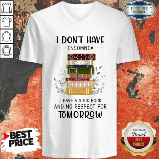 I Don'T Have Insomnia I Have A Good Book And No Respect For Tomorrow V-neck-Design By Soyatees.com