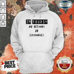 Im Yours No Refunds Or Exchanges Hoodie - Desisn By Soyatees.com