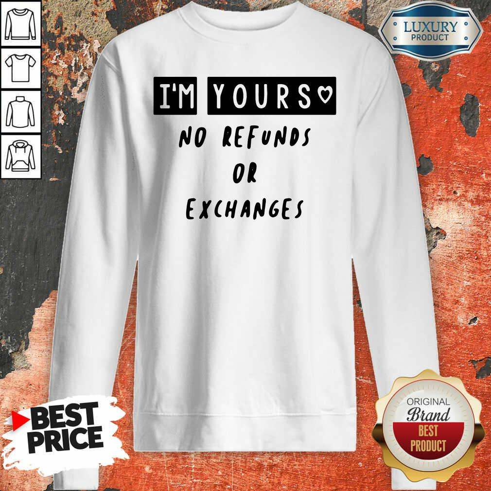 Im Yours No Refunds Or Exchanges Sweatshirt - Desisn By Soyatees.com