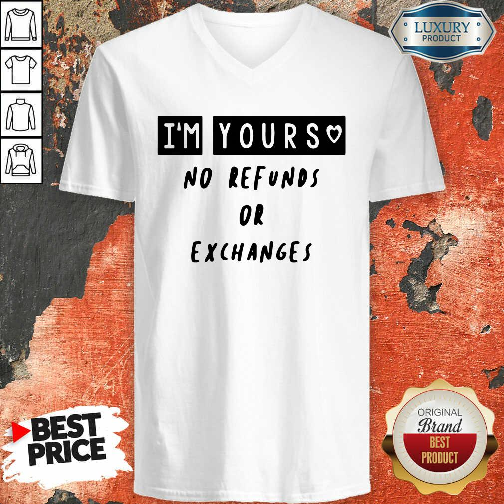 Im Yours No Refunds Or Exchanges V-neck - Desisn By Soyatees.com
