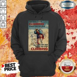 Mountaineering You Dont Stop Climbing When You Get Old Hoodie - Desisn By Soyatees.com