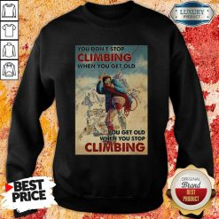 Mountaineering You Dont Stop Climbing When You Get Old Sweatshirt - Desisn By Soyatees.com