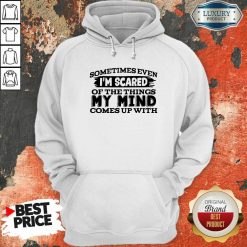 Sometimes Even I'M Scared Of The Things My Mind Comes Up With Hoodie-Design By Soyatees.com