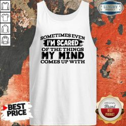 Sometimes Even I'M Scared Of The Things My Mind Comes Up With Tank Top-Design By Soyatees.com