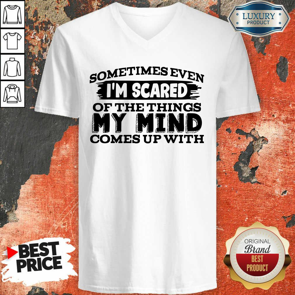 Sometimes Even I'M Scared Of The Things My Mind Comes Up With V-neck-Design By Soyatees.com
