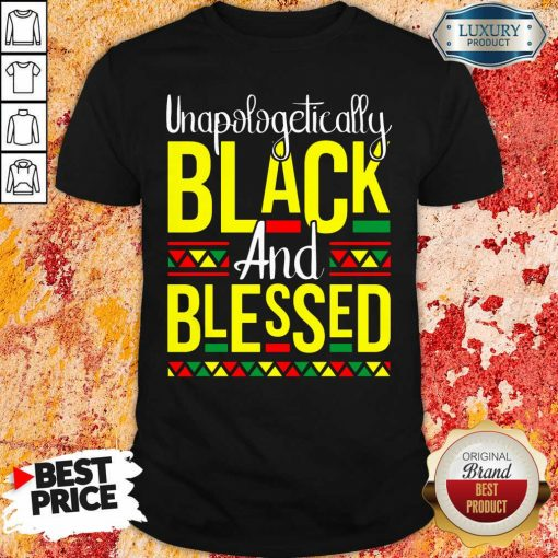 Unapologetically Black And Blessed Shirt-Design By Soyatees.com