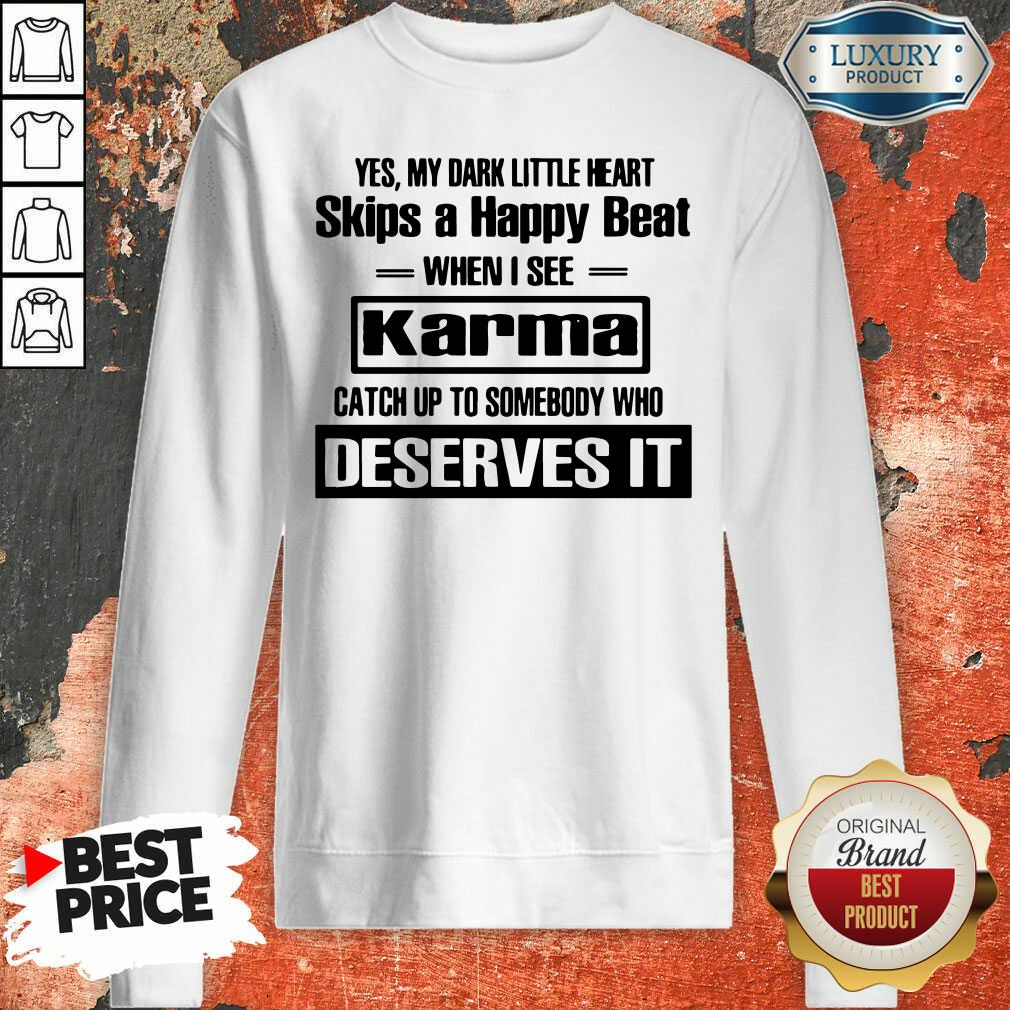 Yes My Dark Little Heart Skips A Happy Beat When I See Karma Sweatshirt - Desisn By Soyatees.com