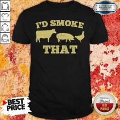 I'D Smoke That Funny Bbq Smoker Dad Barbecue Grilling Shirt-Design By Soyatees.com