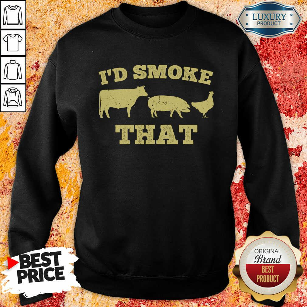 Hot I'D Smoke That Funny Bbq Smoker Dad Barbecue Grilling Sweatshirt-Design By Soyatees.com