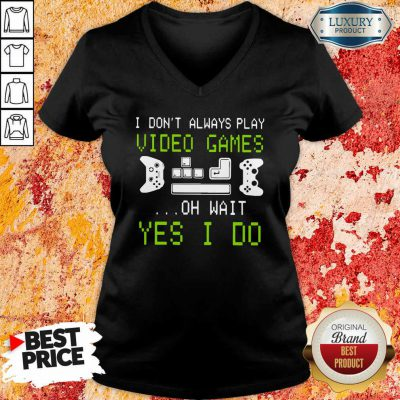I Don'T Always Play Video Games On Wait Yes I Do v-neck-Design By Soyatees.com