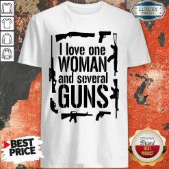 I Love One Woman And Several Guns Shirt