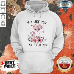 If I Like You I Knit For You Hoodie-Design By Soyatees.com