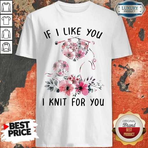 If I Like You I Knit For You Shirt-Design By Soyatees.com