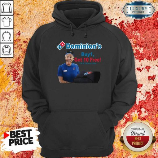 Joe Biden Dominions Buy 1 Get 10 Free 4Am Delivery Only Hoodie-Design By Soyatees.com