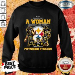 Never Underestimate A Woman Who Understands Football And Loves Pittsburgh Steelers Sweatshirt-Design By Soyatees.com