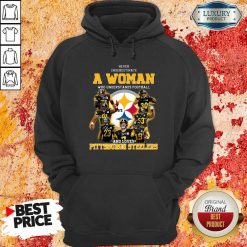 Never Underestimate A Woman Who Understands Football And Loves Pittsburgh Steelers Hoodie-Design By Soyatees.com