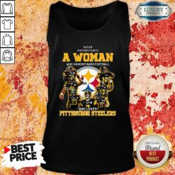 Never Underestimate A Woman Who Understands Football And Loves Pittsburgh Steelers Tank Top-Design By Soyatees.com