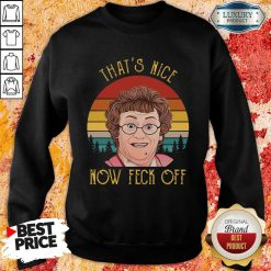 That'S Nice Now Feck Off Vintage Mrs Brown'S Boys Tv Sitcom Agnes Brown Cathy Brown Rory Brown Buster Brady Sweatshirt-Design By Soyatees.com