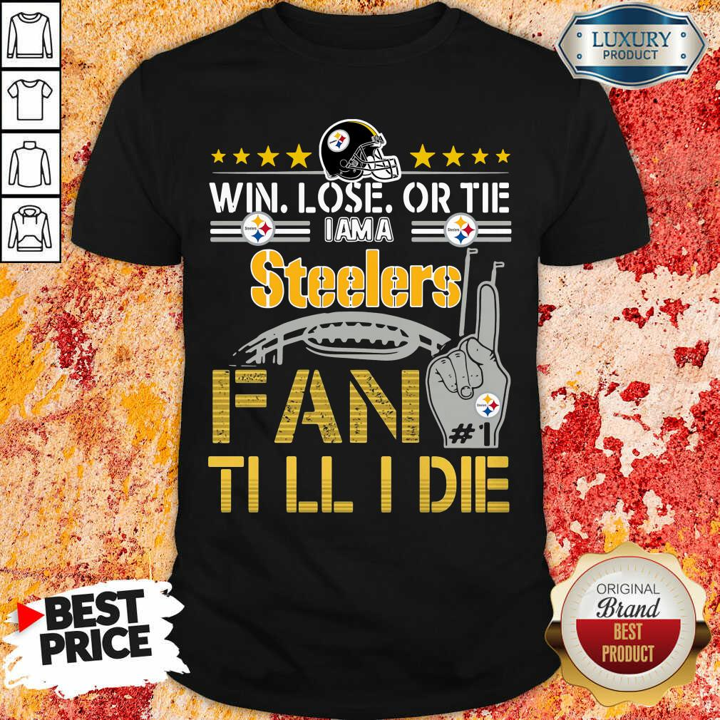 Win Lose Or There I Am A Steelers Fan Till I Die Shirt-Design By Soyatees.com
