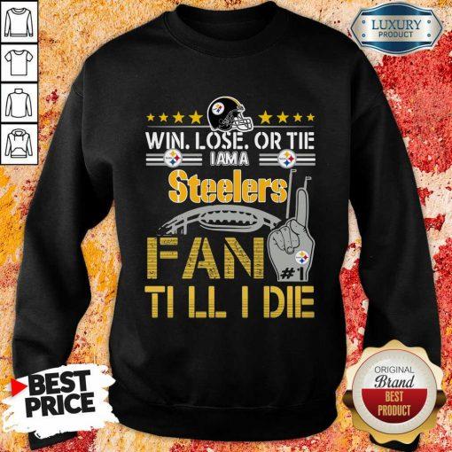 Win Lose Or There I Am A Steelers Fan Till I Die SSweatshirt-Design By Soyatees.com