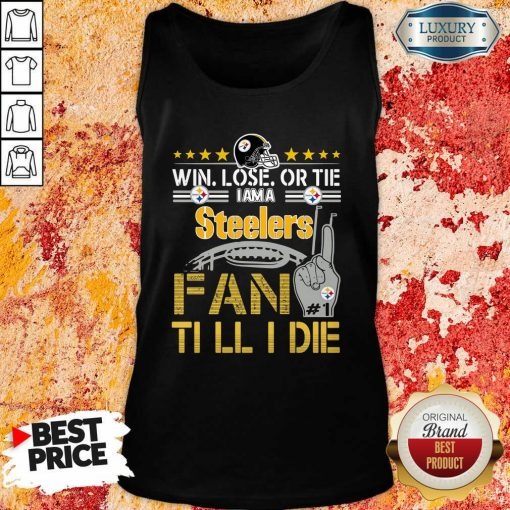 Win Lose Or There I Am A Steelers Fan Till I Die Tank Top-Design By Soyatees.com