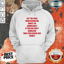 Get The Fuck From Behind Me While I Am Gambling Hoodie-Design By Soyatees.com