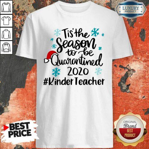 Tis' The Season To Be Quarantined 2020 Kinder Teacher Merry Christmas Shirt-Design By Soyatees.com