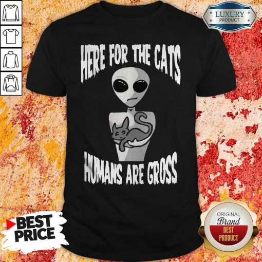 Original Here For The Cats Humans Are Gross Shirt-Design By Soyatees.com