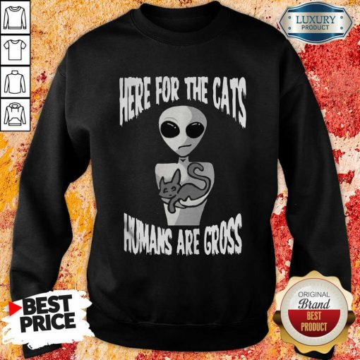 Here For The Cats Humans Are Gross Sweatshirt-Design By Soyatees.com