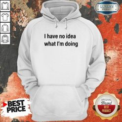I Have No Idea What I'M Doing Hoodie-Design By Soyatees.com