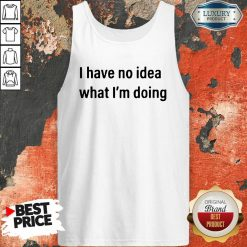 I Have No Idea What I'M Doing Tank Top-Design By Soyatees.com