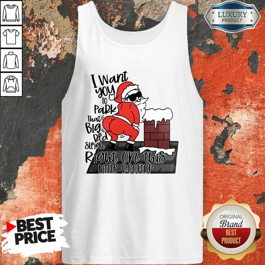 Santa Claus I Want You To Park That Big Red And Light Right On This Rooftop Christmas Tank Top-Design By Soyatees.com