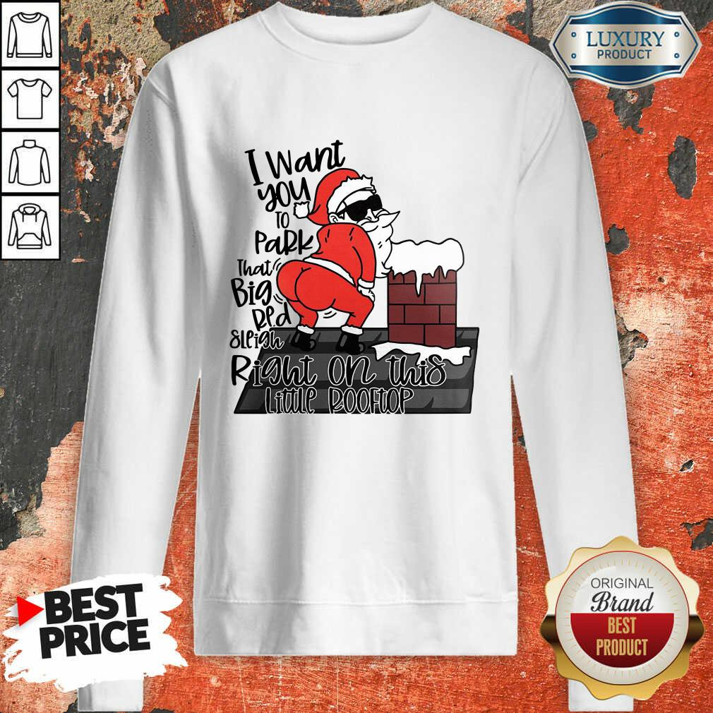 Santa Claus I Want You To Park That Big Red And Light Right On This Rooftop Christmas Sweatshirt-Design By Soyatees.com