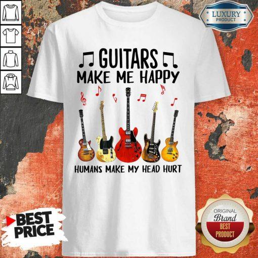 Guitars Make Me Happy Humans Make My Head Hurt Shirt-Design By Soyatees.com