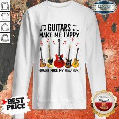 Guitars Make Me Happy Humans Make My Head Hurt Sweatshirt-Design By Soyatees.com