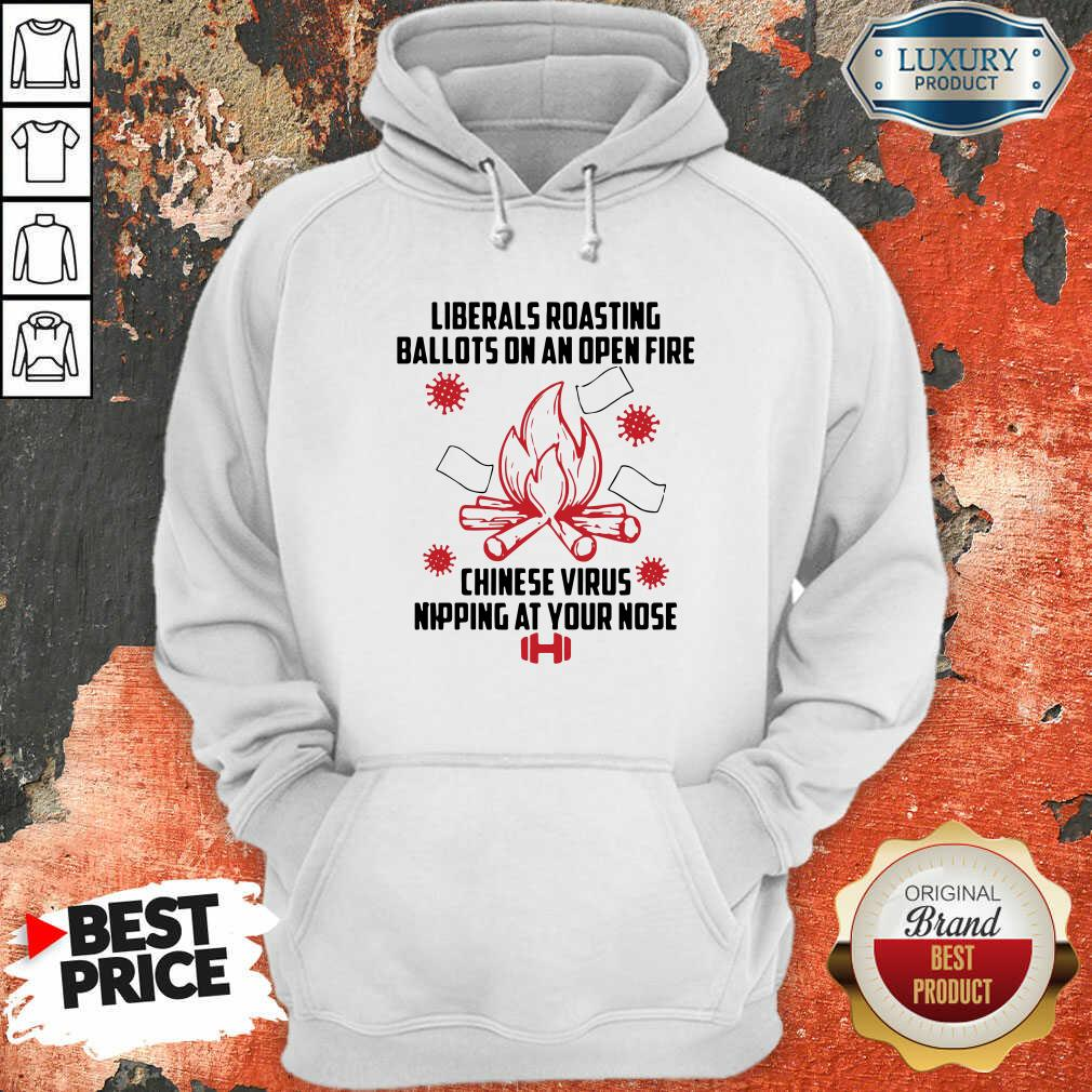 Liberals Roasting Ballots On An Open Fire Chinese Virus Nipping At Your Nose Hoodie-Design By Soyatees.com