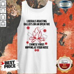 Liberals Roasting Ballots On An Open Fire Chinese Virus Nipping At Your Nose Tank Top-Design By Soyatees.com