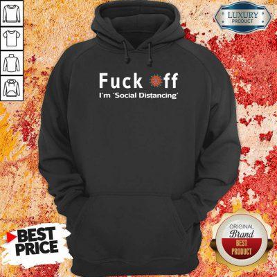 Fuck Off, I'M Social Distancing HoodiePremium Fuck Off, I'M Social Distancing Hoodie-Design By Soyatees.com