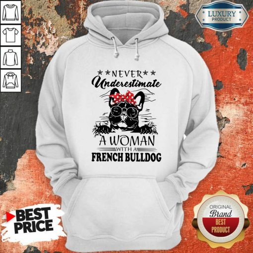 Never Underestimate A Woman With A French Bulldog Mom Hoodie-Design By Soyatees.com