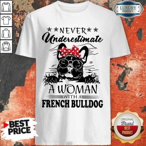 Premium Never Underestimate A Woman With A French Bulldog Mom Shirt-Design By Soyatees.com