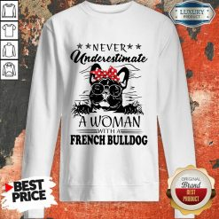 Never Underestimate A Woman With A French Bulldog Mom Sweatshirt-Design By Soyatees.com
