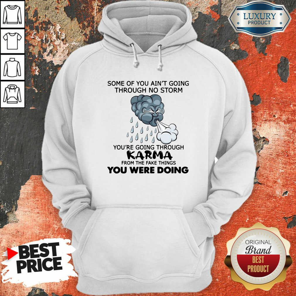 Some Of You Ain'T Going Through No Storm You'Re Going Through Karma From The Fake Things You Were Doing Hoodie-Design By Soyatees.com
