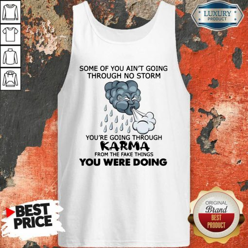 Some Of You Ain'T Going Through No Storm You'Re Going Through Karma From The Fake Things You Were Doing Tank Top-Design By Soyatees.com