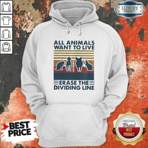All Animals Want To Live Erase The Dividing Line Vintage Hoodie-Design By Soyatees.com